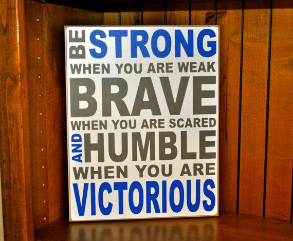 Be Strong When You Are Weak Quote: Be Strong When You Are Weak Brave When You Are Scared And