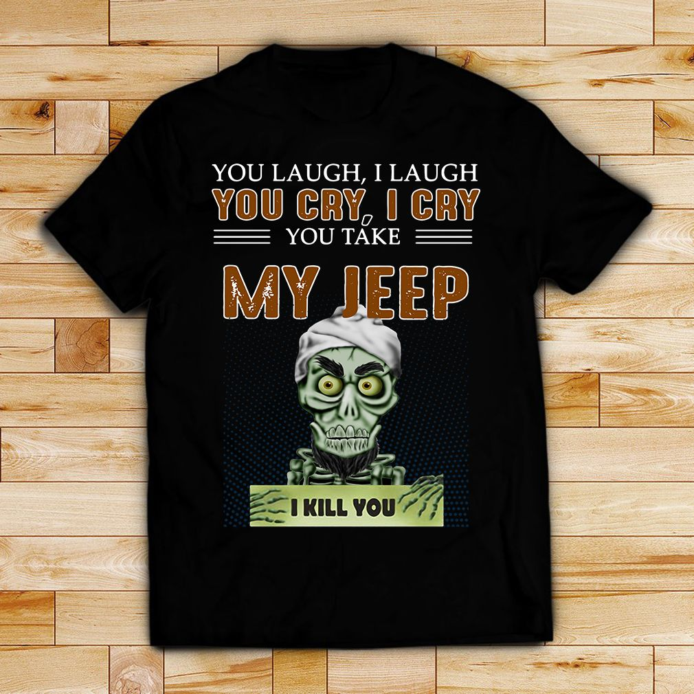 f0d033224 Jeff Dunham Achmed the Dead Terrorist laugh cry you take my Jeep I kill you  shirt