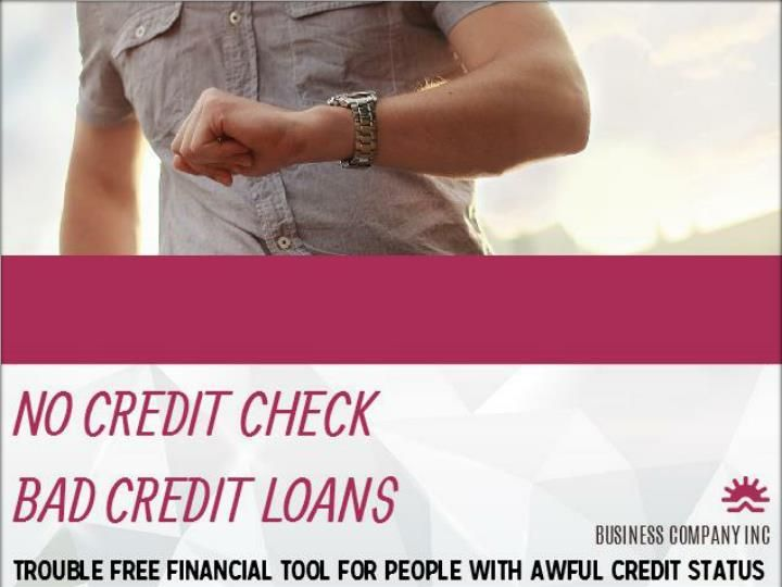 No Credit Check Bad Credit Loans Ideal Cash Advances Which Are Thus Totally Paperless And Trouble Free Loans For Bad Credit No Credit Loans Credit Card Loans