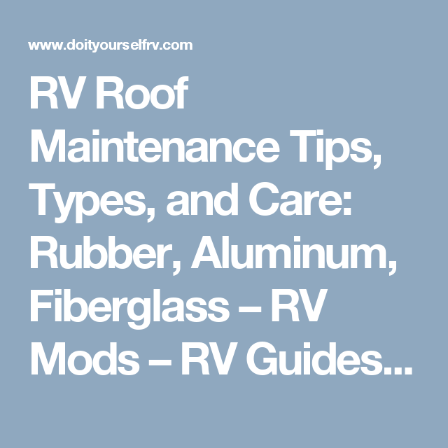 RV Roof Maintenance Tips, Types, and Care: Rubber, Aluminum