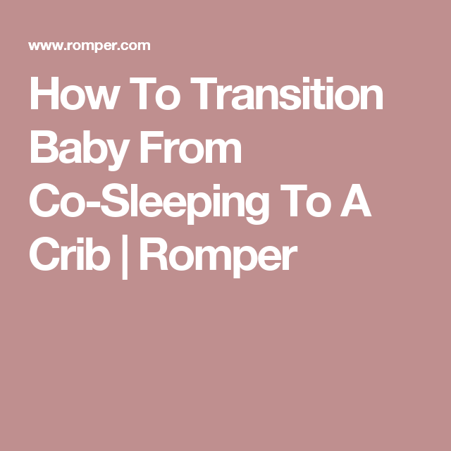 Co Sleeping With Baby When To Transition To Crib: How To Transition Baby From Co-Sleeping To A Crib