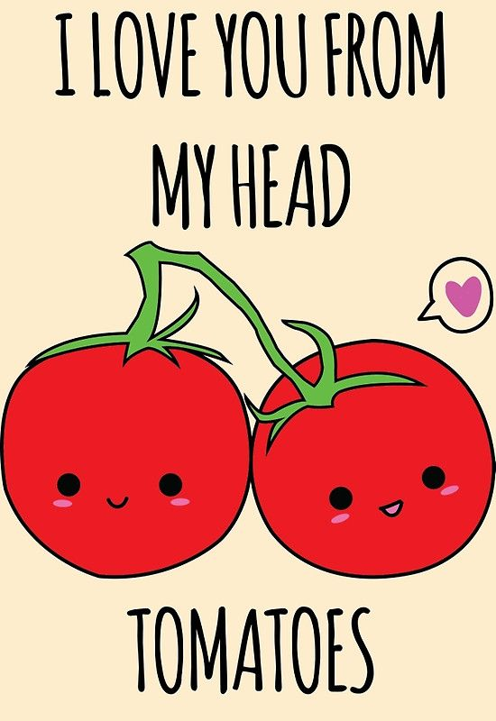 I Love You From My Head Tomatoes Greeting Card By Whitneykayc In 2021 Love You Meme Valentines Quotes Funny Cute I Love You