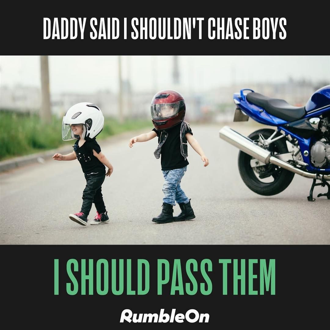 Don T Chase Boys Pass Them Meme Funny Beauty Beautiful Adorable Laugh Love Motorcycl Funny Motorcycle Motorcycle Memes Funny Motorcycle Memes