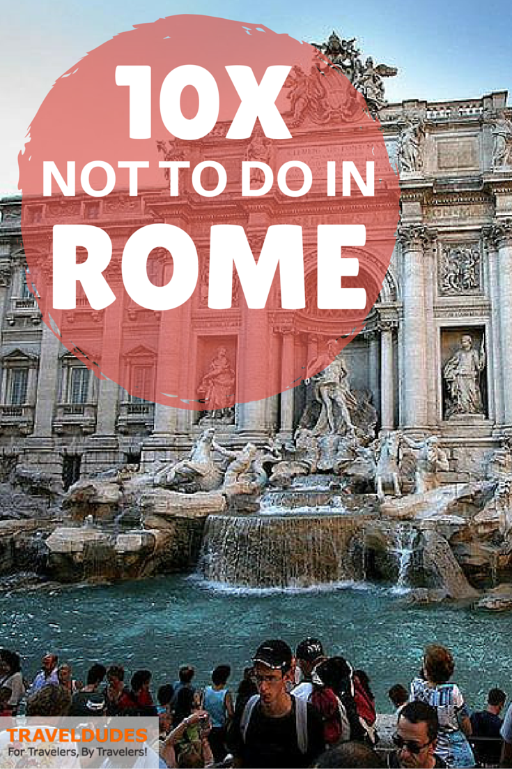 Tourist Alert Things NOT To Do When In Rome Traveldudesorg - 10 safety tips for travelers to rome