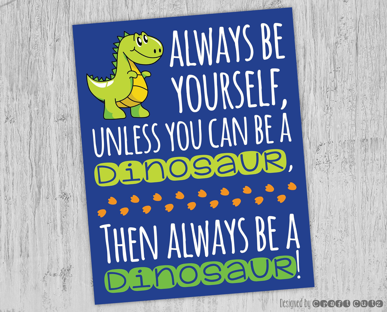 Dinosaur Party *INSTANT DOWNLOAD* Dinosaur Printable Art Dinosaur Nursery Decor Always Be Yourself Unless You Can Be A Dinosaur Wall Art
