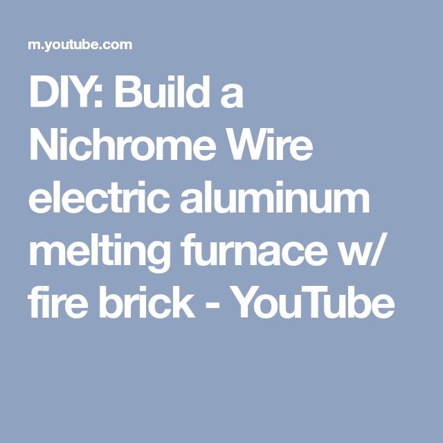 DIY: Build a Nichrome Wire electric aluminum melting furnace w/ fire ...