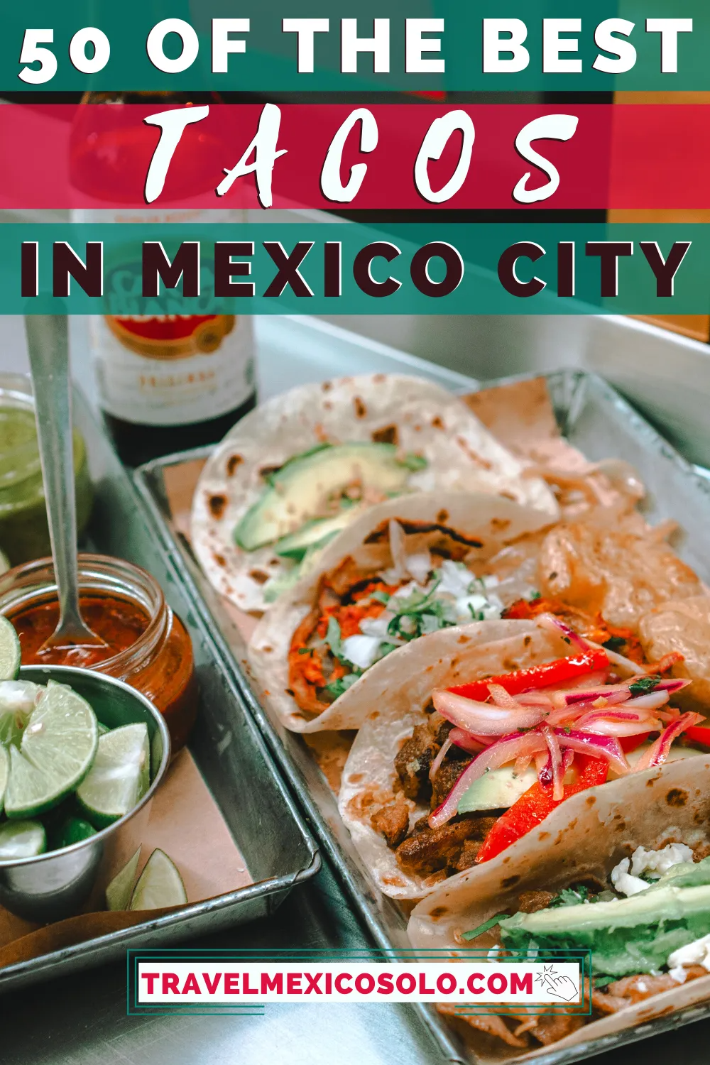 Free Google Map To The 50 Best Tacos In Mexico City Travel Mexico Solo In 2020 Food Guide Culinary Travel Foodie Travel