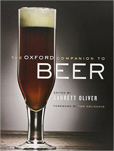 The Oxford Companion to Beer: Garrett Oliver, Tom Colicchio: 9780195367133: Amazon.com: Books