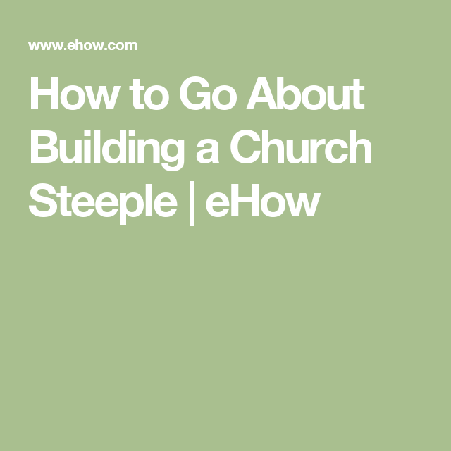 How To Go About Building A Church Steeple Ehow Church Steeple Steeple Church