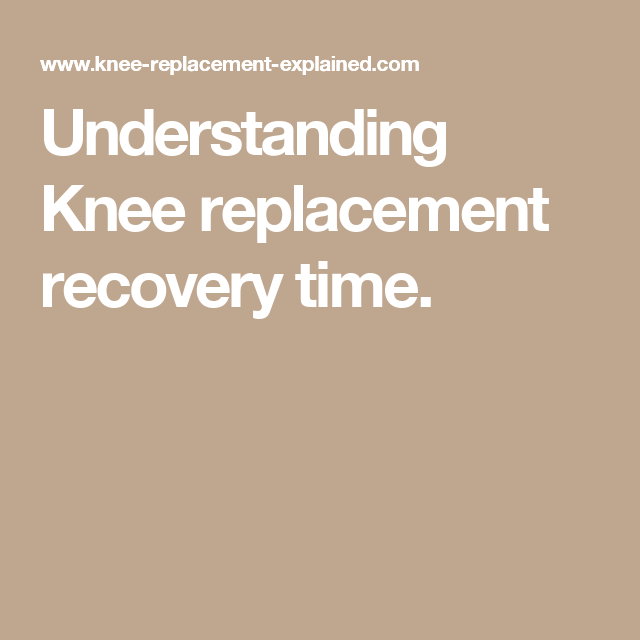 Understanding Knee replacement recovery time.