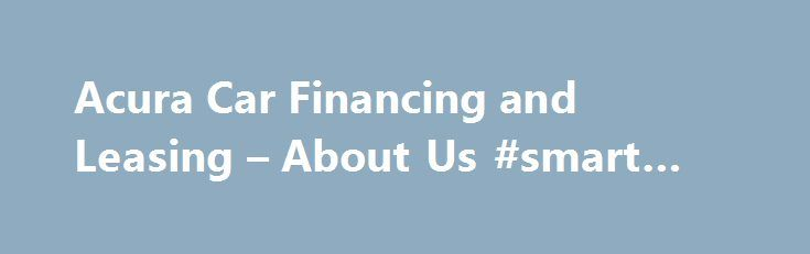 Acura Car Financing And Leasing About Us Smart Finance
