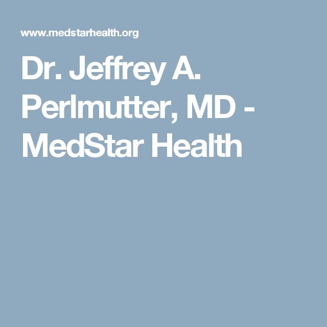 Dr. Jeffrey A. Perlmutter, MD MedStar Health