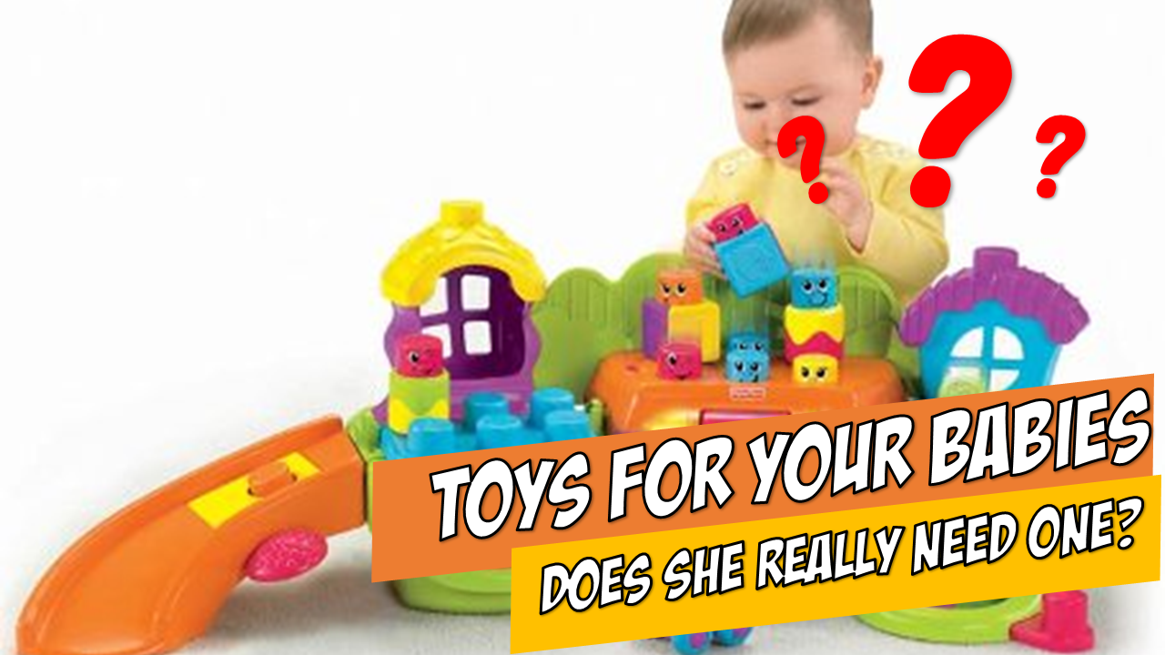 Toys for Your Babies: Does She Really Need One?