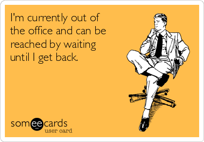 Im Currently Out Of The Office And Can Be Reached By Waiting Until I Get Back