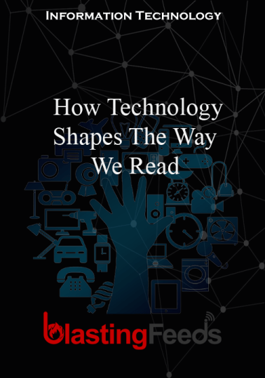 How Technology Shapes The Way We Read Blasting Feeds Technology Tech Love Art Instagood Iphone Technology Science And Technology Information Technology