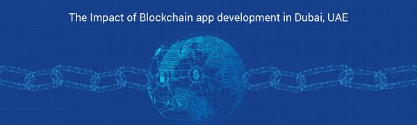 The Impact of Blockchain app development in Dubai, UAE