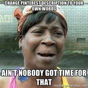 Change Pinterest Description To Your Own Words Ain T Nobody Got