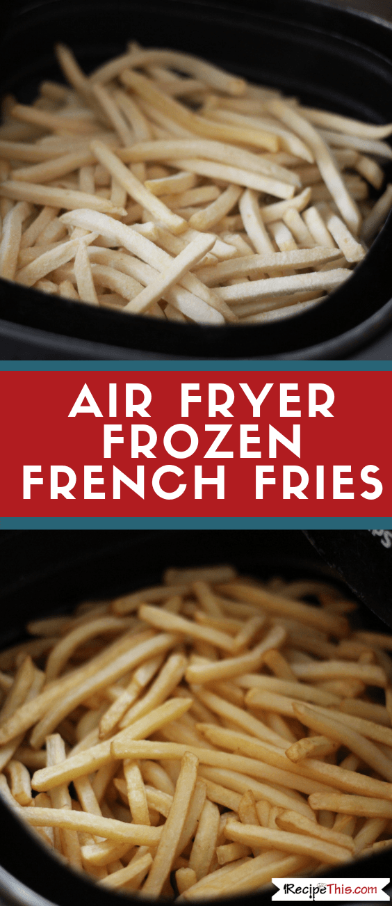 Air Fryer Frozen French Fries Recipe Air fryer dinner