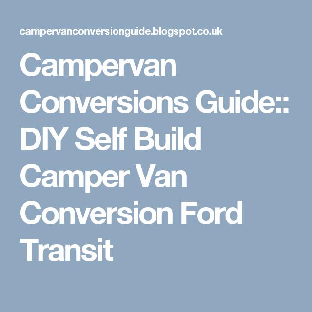 Campervan Conversions Guide DIY Self Build Camper Van Conversion Ford Transit