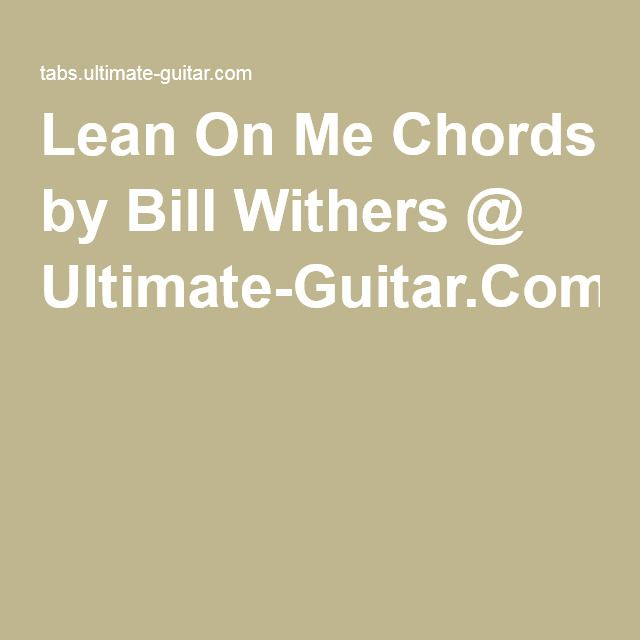 Lean On Me Chords By Bill Withers Ultimate Guitar Music For