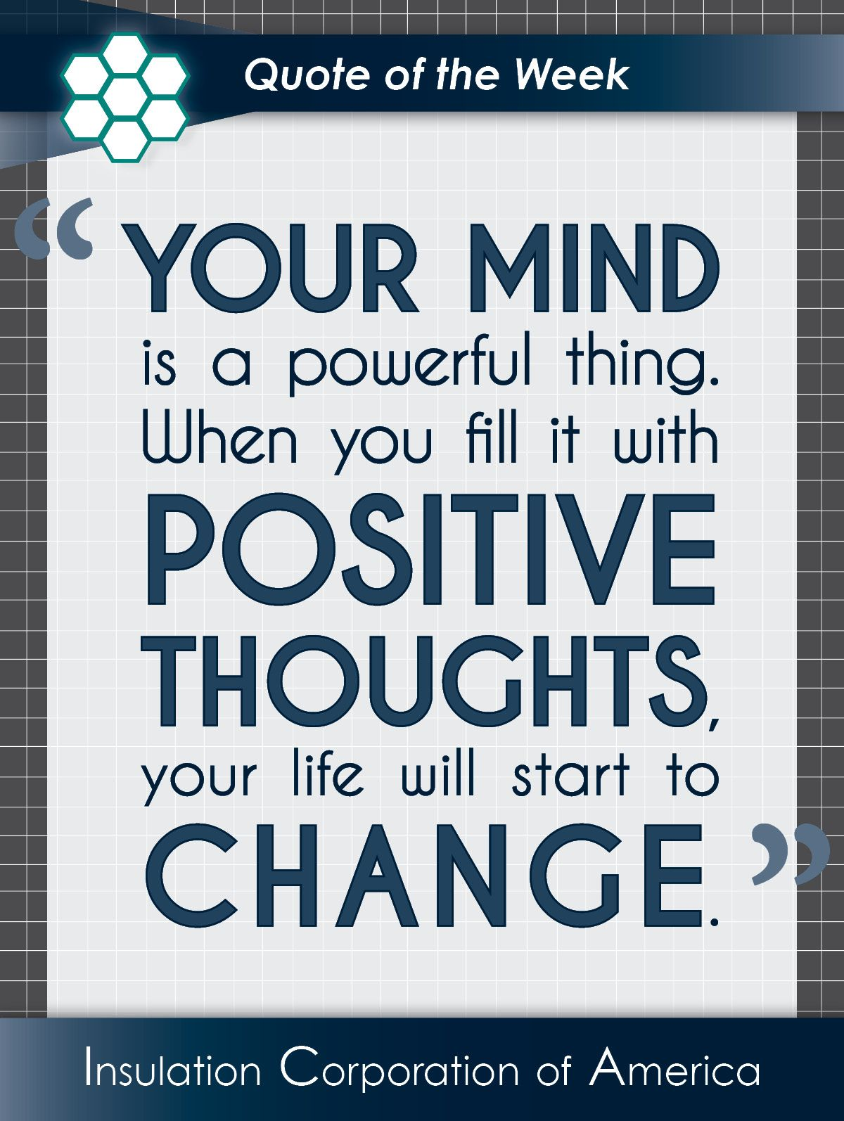 "Quote of the Week ~ #inspiration ""Your mind is a powerful thing. When you fill it with positive thoughts, your life will start to change."""