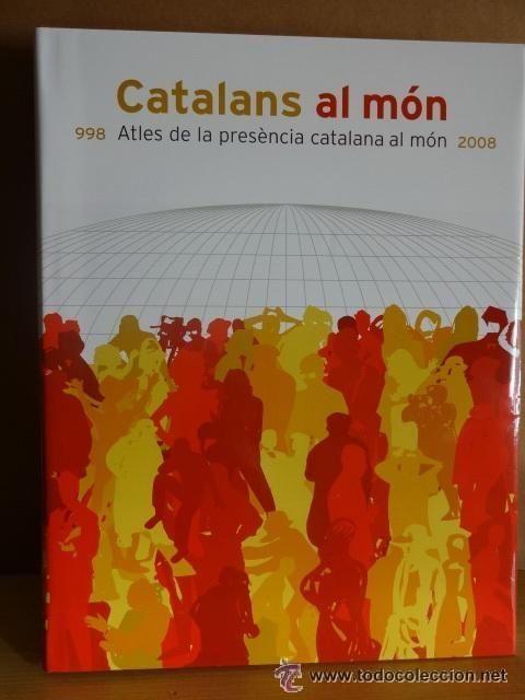CATALANS AL MÓN: ATLES DE LA PRESÈNCIA CATALANA AL MÓN DURANT 1000 ANYS. AGOTADO EN LIBRERÍAS.