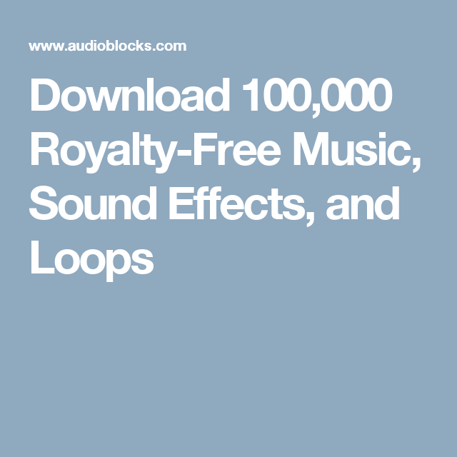 Download 100,000 Royalty-Free Music, Sound Effects, and Loops
