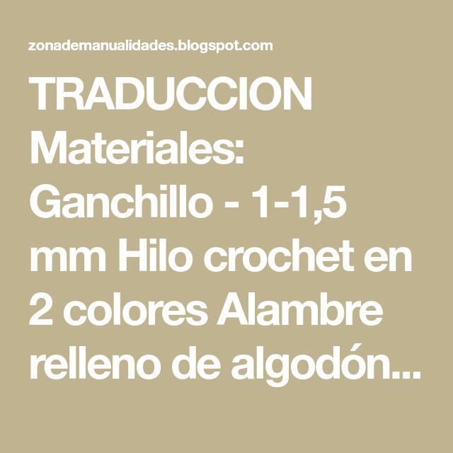 TRADUCCION Materiales: Ganchillo - 1-1,5 mm Hilo crochet en 2 ...