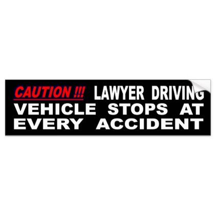Lawyer driving vehicle stops at every accident bumper sticker lawyer business diy personalize custom