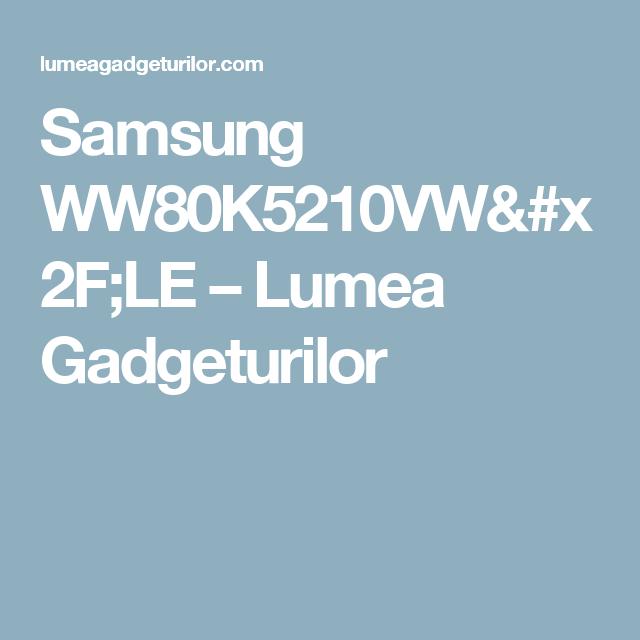 Samsung WW80K5210VW LE – Lumea Gadgeturilor  1622a75269
