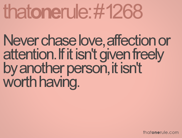 never chase love..