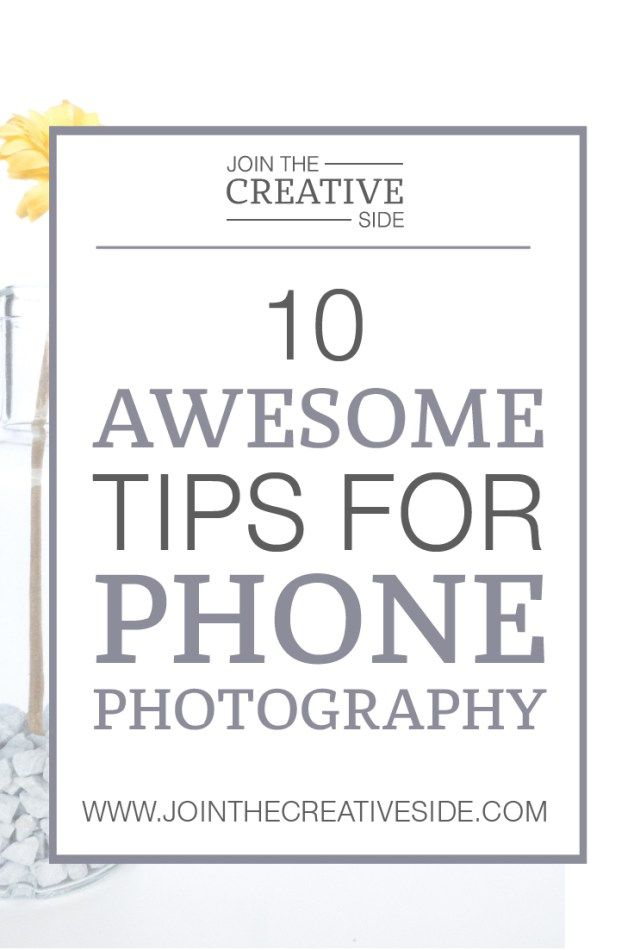 Join the Creative Side   10 awesome photography tips for phone photographers   We probably all know that blog photography is a really important thing to improve your blog   You can still take gorgeous photos with your phone camera. Yes people, it is possible!