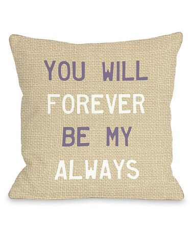 Look what I found on #zulily! 'Forever Be My Always' Throw Pillow #zulilyfinds