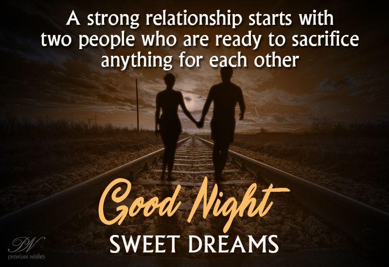 Good Night A Strong Relationship Demands Sacrifice Good Night Wishes Night Wishes Morning Wish