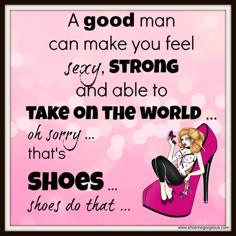 High Heel Shoe Funny Sayings And Shoe Quotes From Www Shoemegorgeous Com Shoes Quotes Heels Quotes Funny Quotes