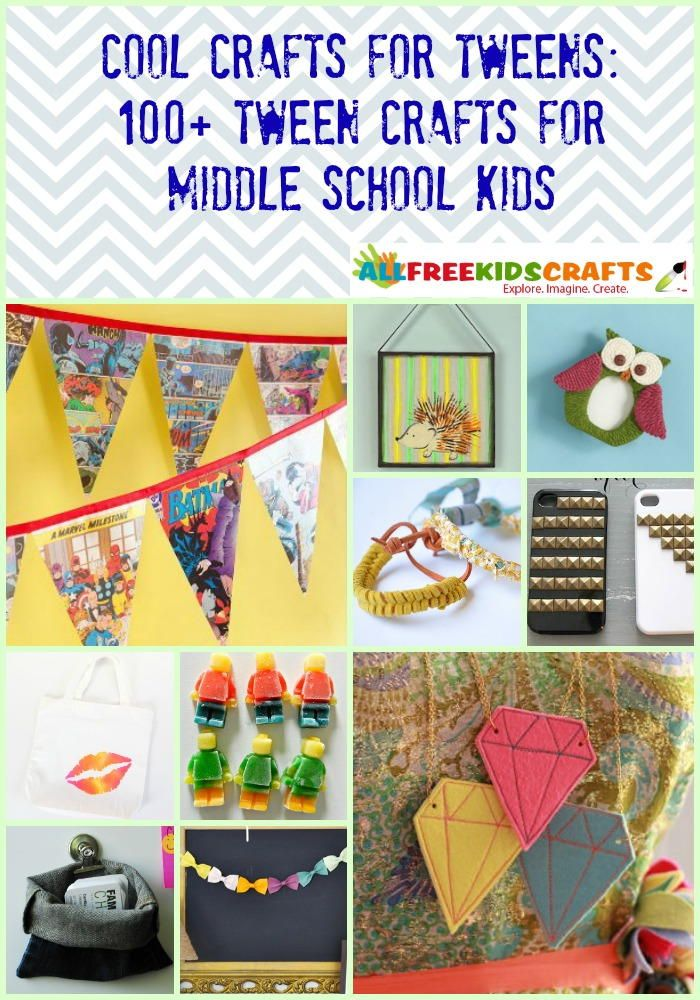 Cool Crafts For Tweens 100 Tween Middle School Kids