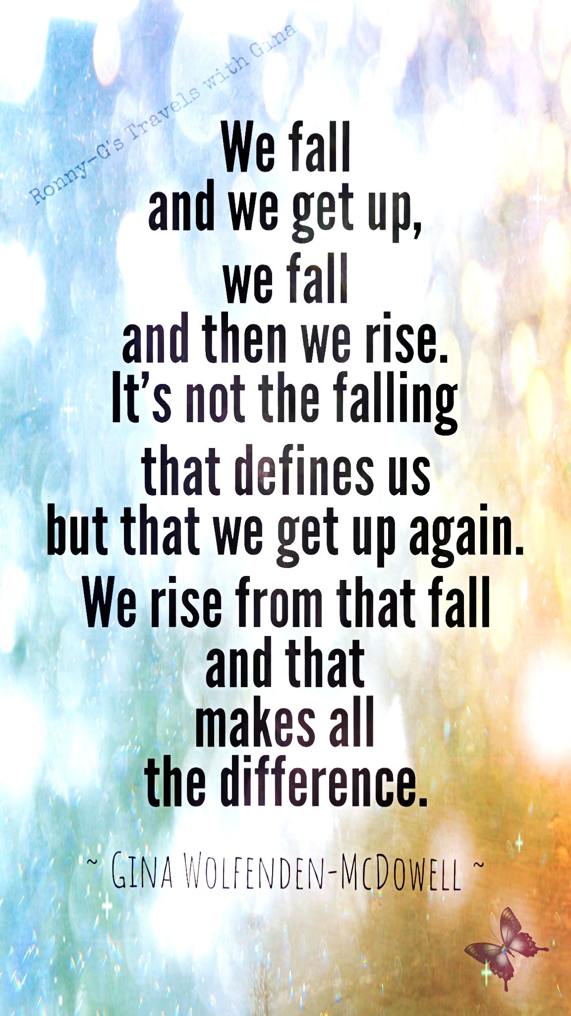 We Fall And We Get Up We Fall And Then We Rise It S Not The Falling That Defines Us But That We Get Up A Inpirational Quotes Quotable Quotes Words Of
