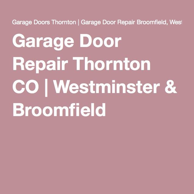 Garage Door Repair Thornton Co Westminster Broomfield Garage