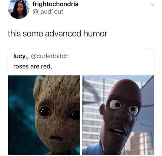 Roses are red, I am groot, honey where is my super suit. Lol Advanced humor: 26 Pictures That Are Both Really, Really Dumb And Really, Really Funny