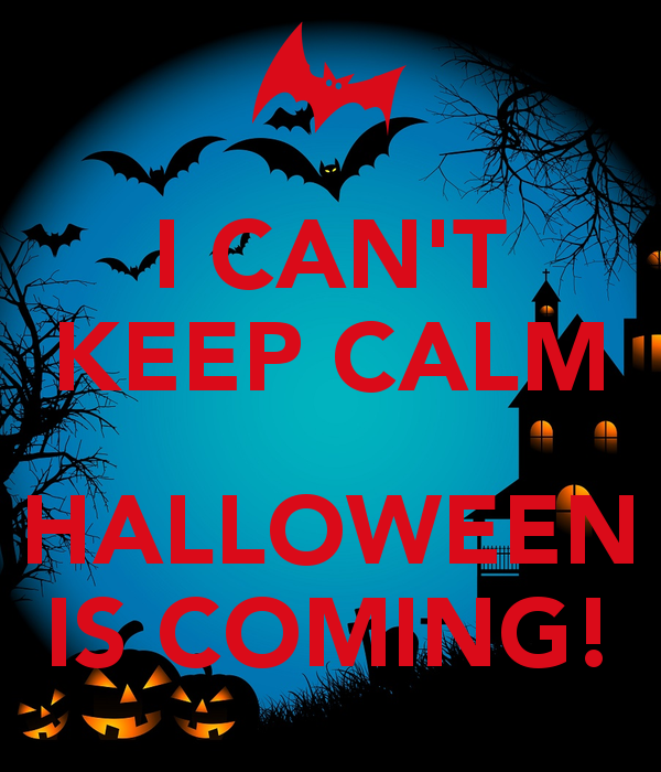 I CANu0027T KEEP CALM HALLOWEEN IS COMING!