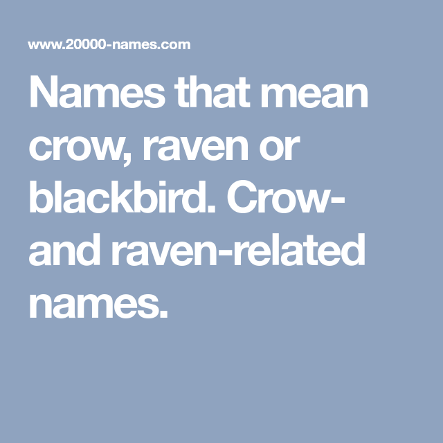 Names that mean crow, raven or blackbird. Crow- and raven ...