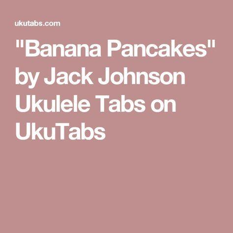 Banana Pancakes By Jack Johnson Ukulele Tabs On Ukutabs Ukulele