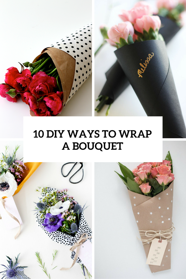 10 Diy Ways To Wrap A Flower Bouquet For A Gift Shelterness Flowers Bouquet Gift Flower Gift Girlfriend Gifts