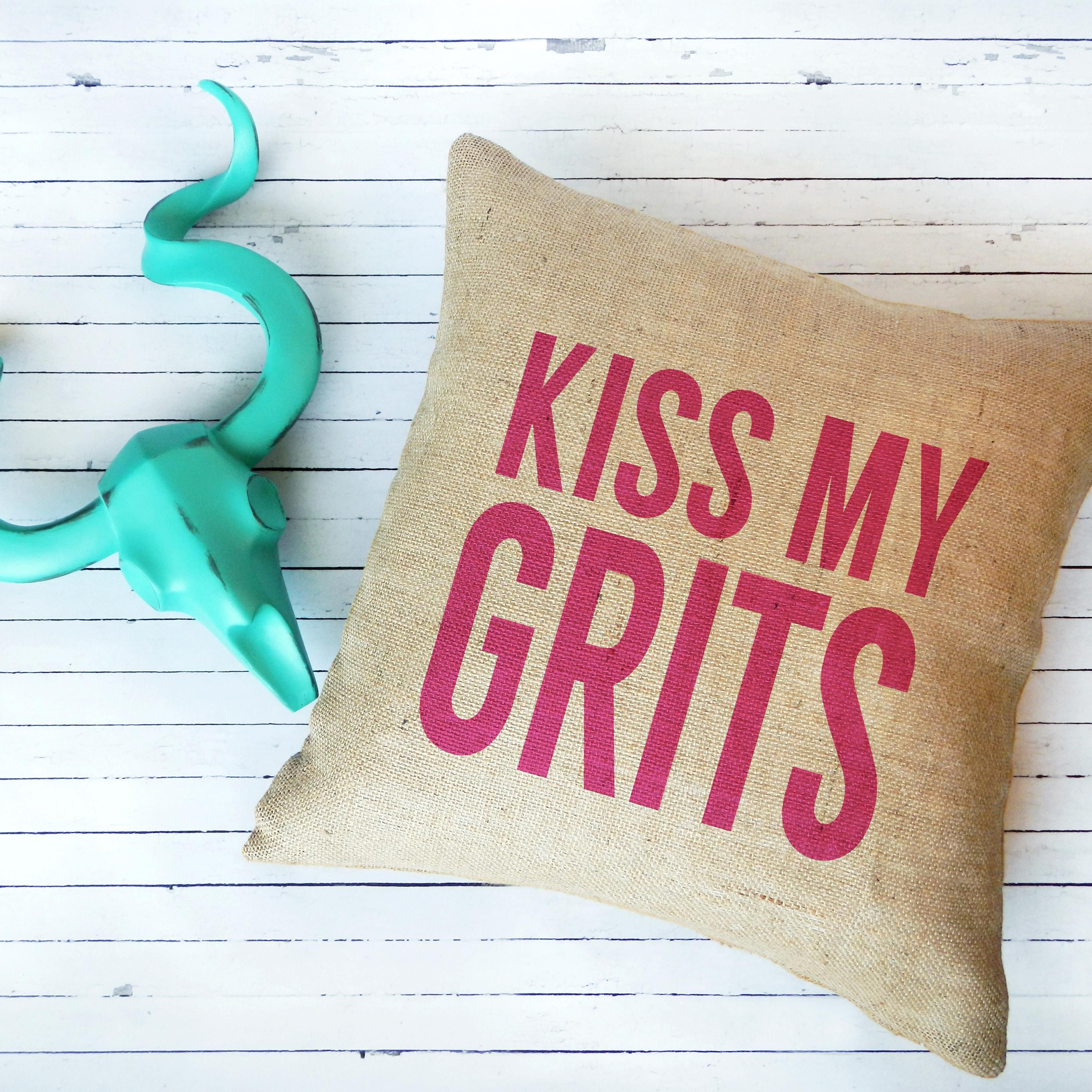 Kiss my grits burlap pillow southern style pinterest burlap