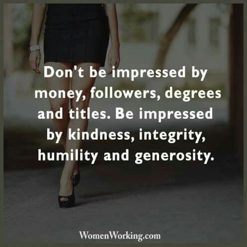 Don T Be Impressed By Money Followers Degrees And Titles Be