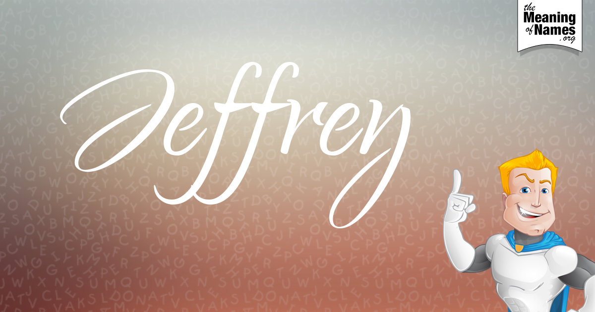 What Does The Name Jeffrey Mean Names With Meaning Jeffrey Name Names