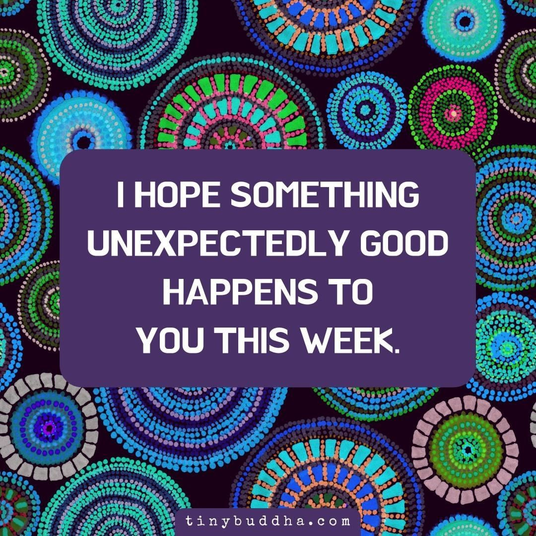 "Tiny Buddha's Instagram photo: ""I hope something unexpectedly good happens to you this week.⠀ ⠀ #tinybuddha #quotes #dailyquotes #quotesdaily #quoteoftheday"""
