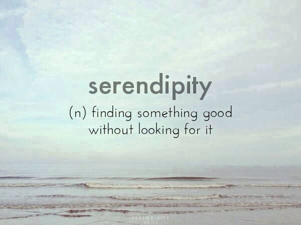 Serependity Finding Something Good Without Looking For It Words Quotes Favorite Words Words