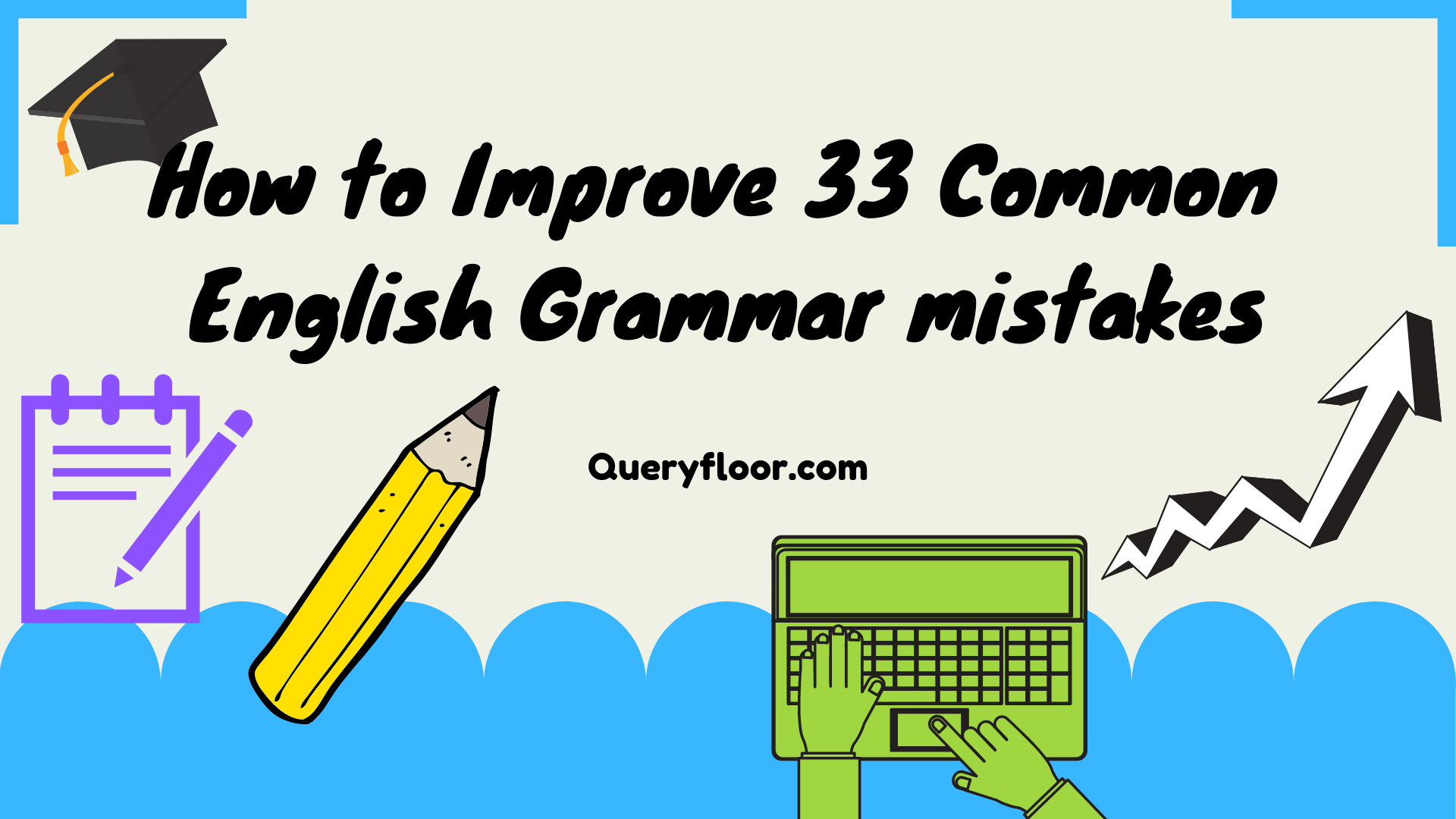 How To Improve 33 Common English Grammar Mistakes