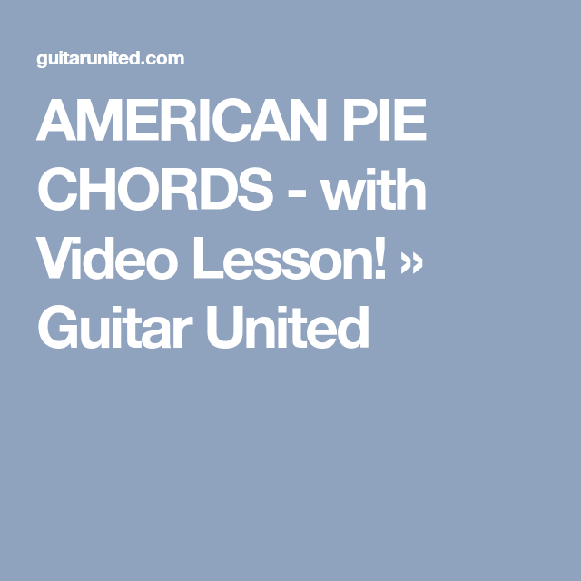 AMERICAN PIE CHORDS - with Video Lesson! » Guitar United | GUITAR ...
